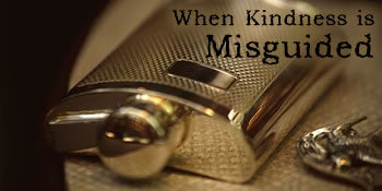 When Kindness is Misguided