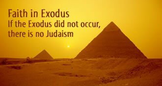 Faith in Exodus If the Exodus did not occur, there is no Judaism