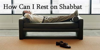 How Can I Rest on Shabbat?